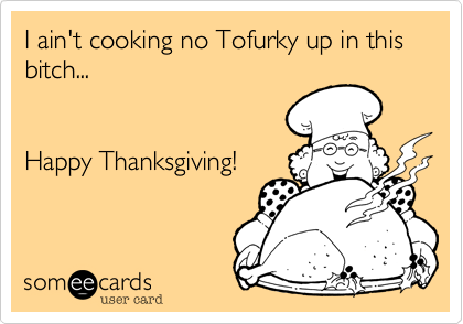 This ain't no Tofurky%2C bitch!