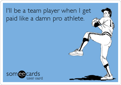 I'll be a team player when I get