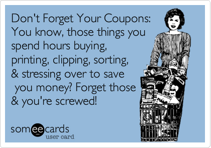 Don't Forget Your Coupons%3A   