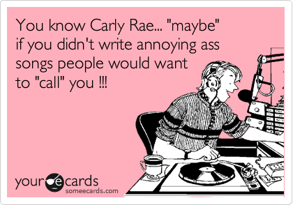 "You know Carly Rae... ""maybe""