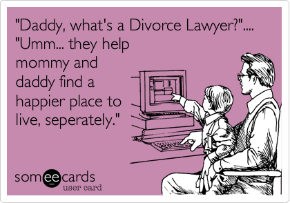 """Daddy%2C what's a Divorce Lawyer%3F"".... 