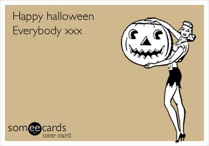 Happy halloween Everybody xxx