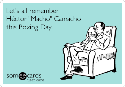 "Let's all remember  Héctor ""Macho"" Camacho this Boxing Day."