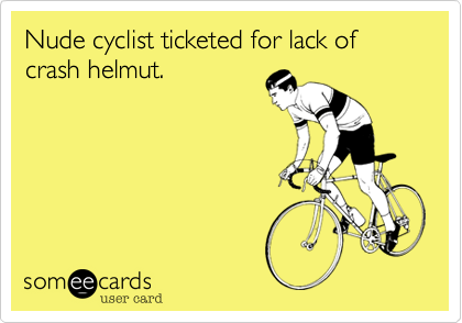 Nude cyclist ticketed for lack of crash helmut.