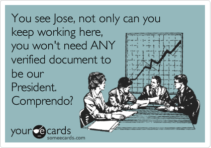 You see Jose, not only can you keep working here,
