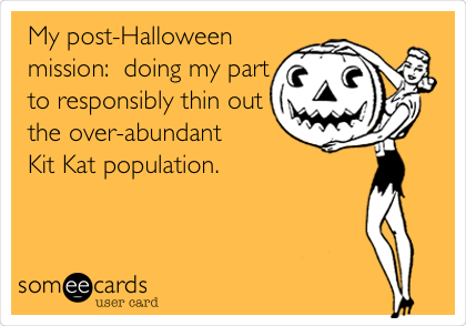 My post-Halloween mission:  doing my part to responsibly thin out the over-abundant Kit Kat population.