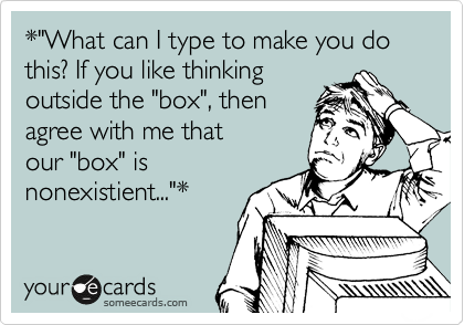"*""What can I type to make you do this? If you like thinking