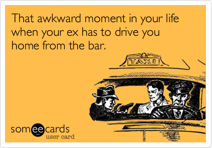 That awkward moment in your life