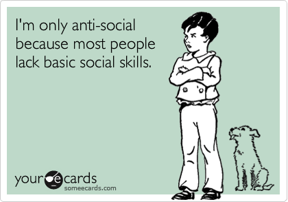I'm only anti-social