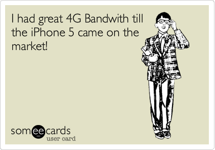 I had great 4G Bandwith till