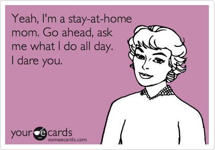 Yeah, I'm a stay-at-home