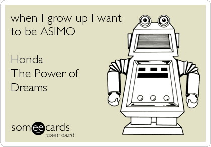 when I grow up I want to be ASIMO  Honda  The Power of Dreams