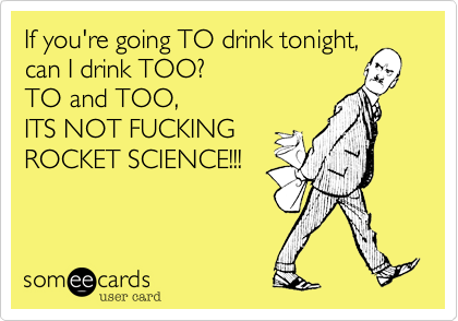If you're going TO drink tonight%2C