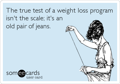 The true test of a weight loss program isn't the scale; it's an old pair of jeans.