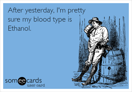After yesterday, I'm pretty sure my blood type is Ethanol.