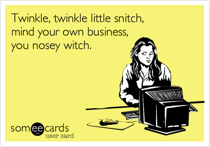 Twinkle%2C twinkle little snitch%2C  mind your own business%2C you nosey witch.