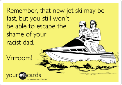 Remember, that new jet ski may be