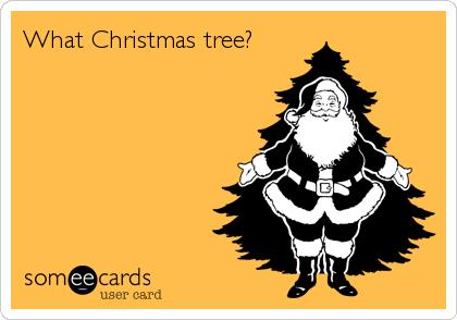 What Christmas tree?