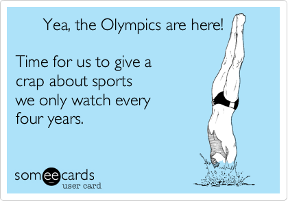 Yea, the Olympics are here!