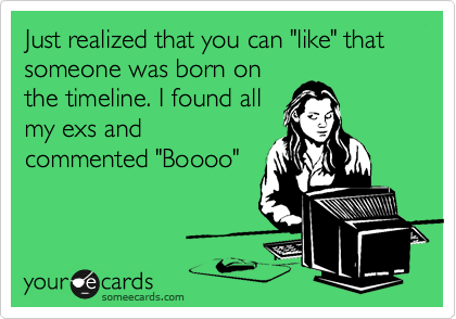 "Just realized that you can ""like"" that someone was born on
