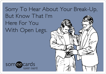 Sorry To Hear About Your Break-Up, But Know That I'm Here For You With Open Legs.