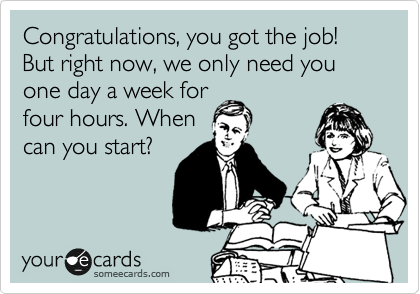 Congratulations, you got the job!
