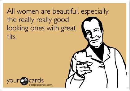 All women are beautiful, especially the really really good
