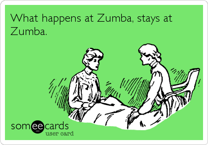 What happens at Zumba, stays at Zumba.