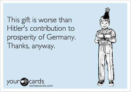 This gift is worse than 