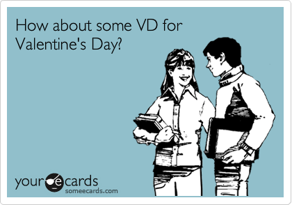 How about some VD for Valentine's Day?