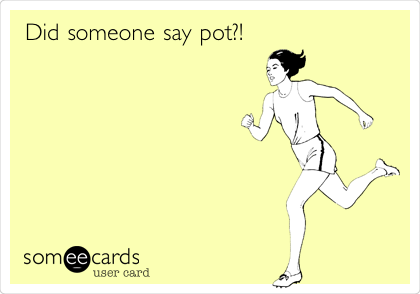 Did someone say pot?!