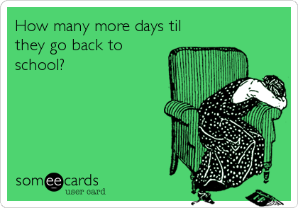 How many more days til they go back to school?