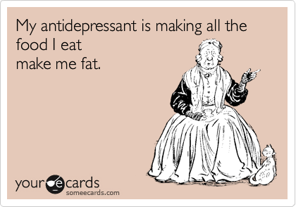 My antidepressant is making all the food I eat