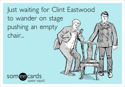 Just waiting for Clint Eastwood to wander on stage pushing an empty chair...
