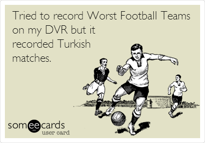 Tried to record Worst Football Teams on my DVR but it recorded Turkish matches.