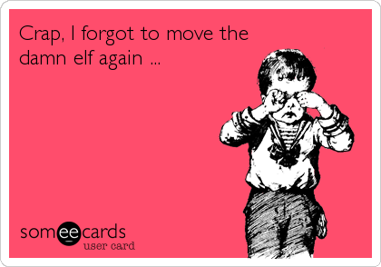 Crap, I forgot to move the damn elf again ...