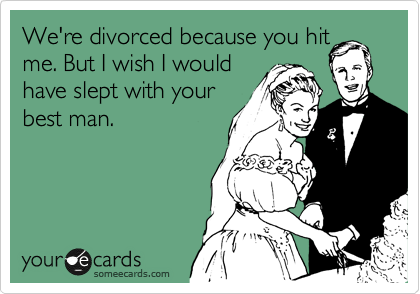 We're divorced because you hit
