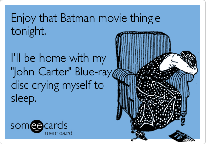 Enjoy that Batman movie thingie tonight.