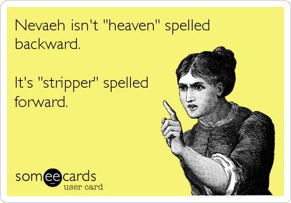 """Nevaeh isn't """"heaven"""" spelled backward.  It's """"stripper"""" spelled forward."""