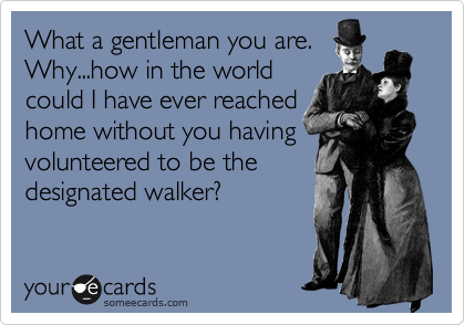 What a gentleman you are.