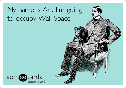 My name is Art. I'm going to occupy Wall Space
