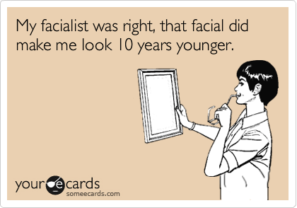 My facialist was right, that facial did make me look 10 years younger.