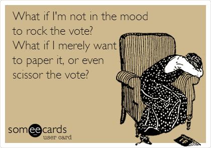 What if I'm not in the mood to rock the vote? What if I merely want to paper it, or even scissor the vote?