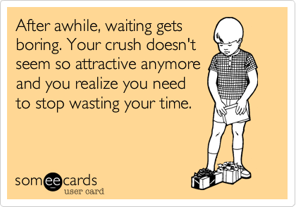 After awhile, waiting gets