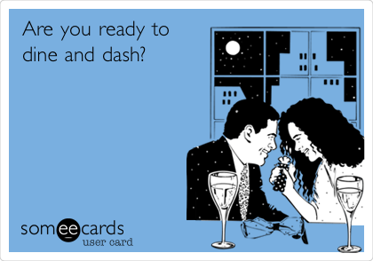 Are you ready to dine and dash?