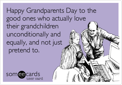 Happy Grandparents Day to the good ones who actually love