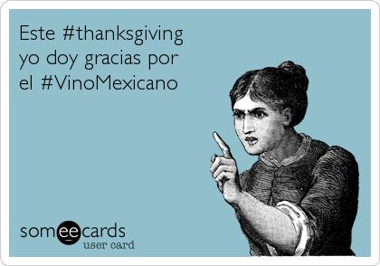 Este #thanksgiving yo doy gracias por el #VinoMexicano