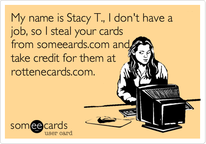 My name is Stacy T.%2C I don't have a job%2C so I steal your cards