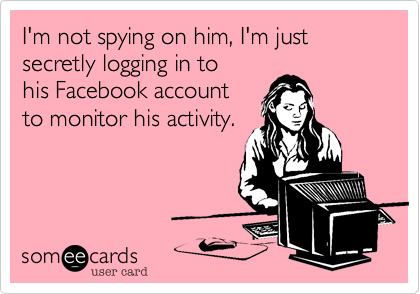 I'm not spying on him, I'm just secretly logging in to