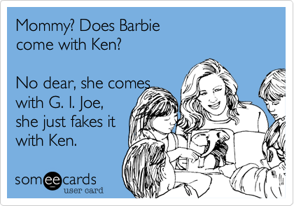 Mommy%3F Does Barbie              come with Ken%3F 